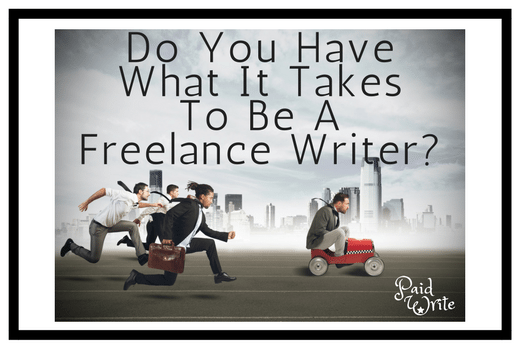 Do You Have What It Takes To Be A Freelance Writer-