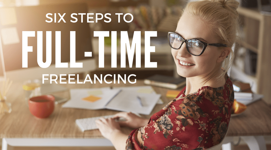Six Steps to Full-Time Freelancing