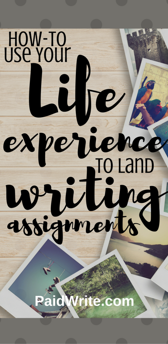 how to use your life experience to land writing assignments