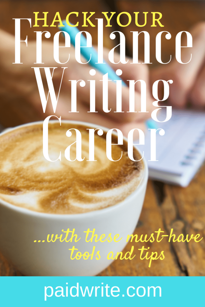 hack your freelance writing career with these must-have tools and tips pin